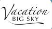 Vacation Big Sky